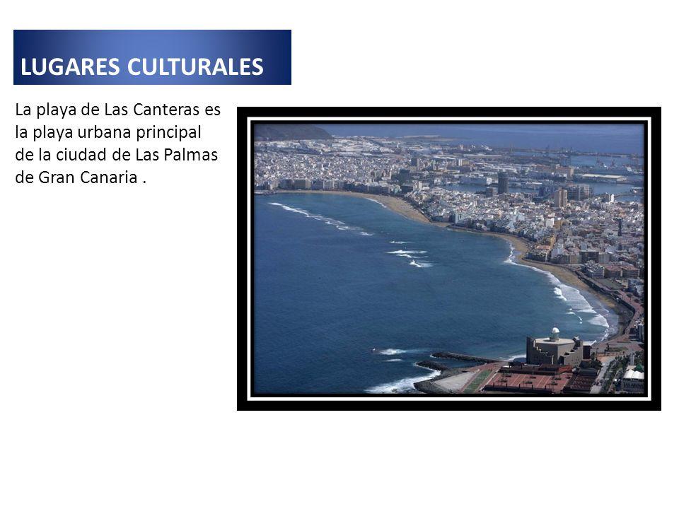 LUGARES CULTURALES La playa de Las Canteras es la playa urbana principal de la ciudad de Las Palmas de Gran Canaria.