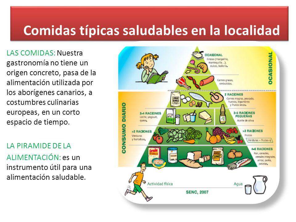 Comidas típicas saludables en la localidad LAS COMIDAS: Nuestra gastronomía no tiene un origen concreto, pasa de la alimentación utilizada por los aborígenes canarios, a costumbres culinarias europeas, en un corto espacio de tiempo.