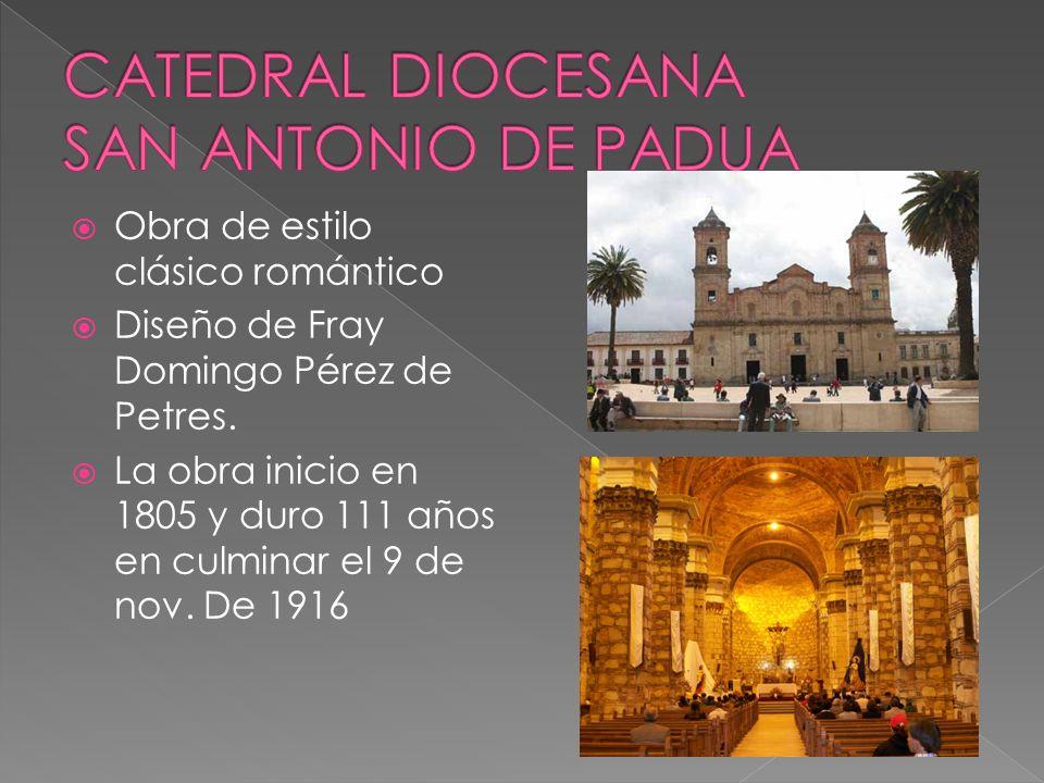 Obra de estilo clásico romántico Diseño de Fray Domingo Pérez de Petres.