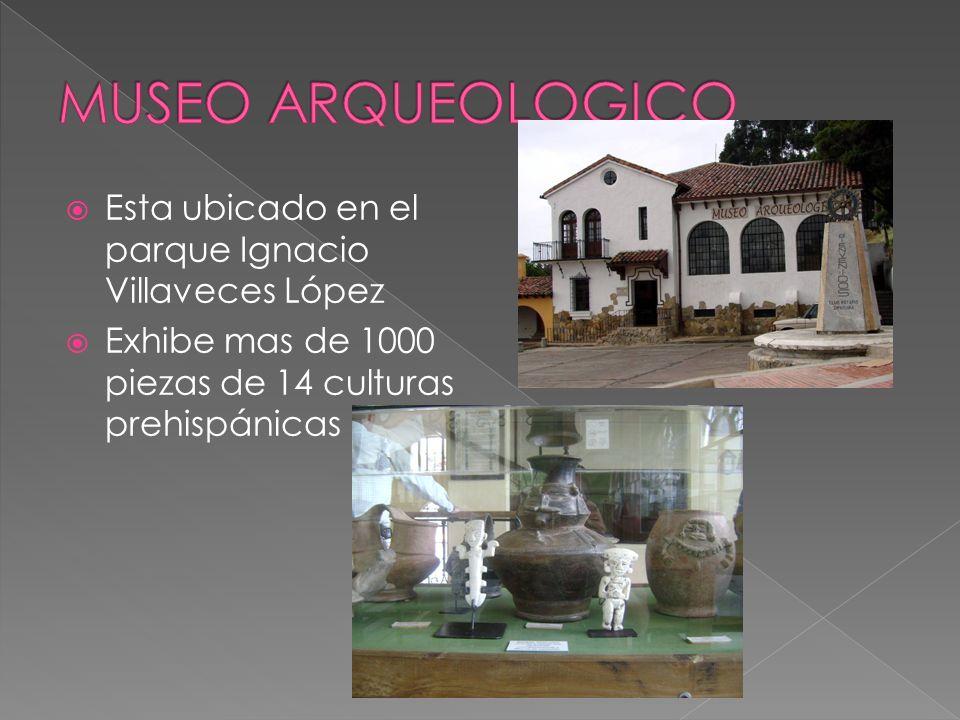 Esta ubicado en el parque Ignacio Villaveces López Exhibe mas de 1000 piezas de 14 culturas prehispánicas