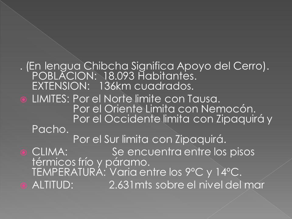 (En lengua Chibcha Significa Apoyo del Cerro).POBLACION: 18.093 Habitantes.