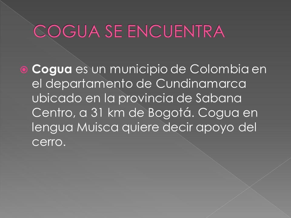 Cogua es un municipio de Colombia en el departamento de Cundinamarca ubicado en la provincia de Sabana Centro, a 31 km de Bogotá.