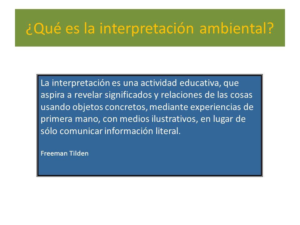 ¿Qué es la interpretación ambiental? La interpretación es una actividad educativa, que aspira a revelar significados y relaciones de las cosas usando
