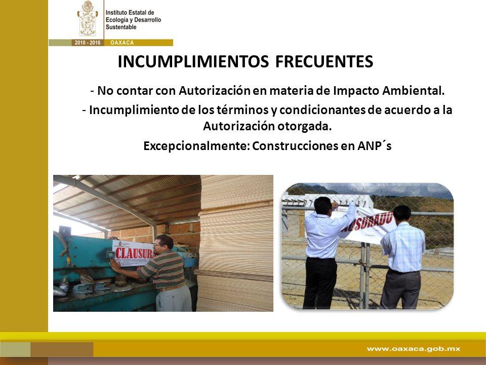 INCUMPLIMIENTOS FRECUENTES - No contar con Autorización en materia de Impacto Ambiental. - Incumplimiento de los términos y condicionantes de acuerdo