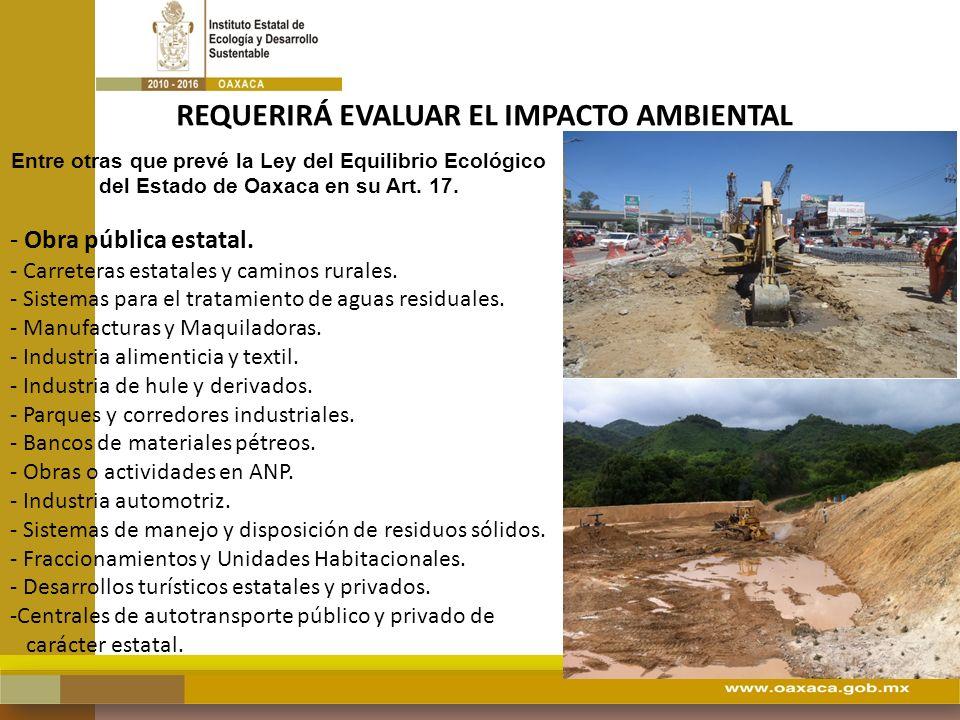 REQUERIRÁ EVALUAR EL IMPACTO AMBIENTAL - Obra pública estatal. - Carreteras estatales y caminos rurales. - Sistemas para el tratamiento de aguas resid