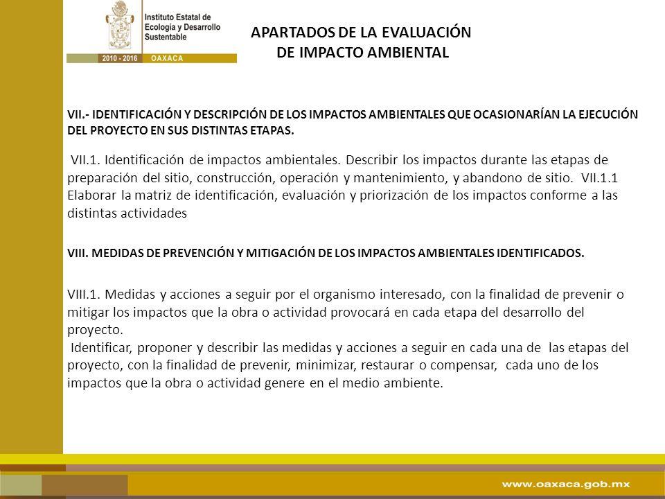 APARTADOS DE LA EVALUACIÓN DE IMPACTO AMBIENTAL VII.- IDENTIFICACIÓN Y DESCRIPCIÓN DE LOS IMPACTOS AMBIENTALES QUE OCASIONARÍAN LA EJECUCIÓN DEL PROYECTO EN SUS DISTINTAS ETAPAS.