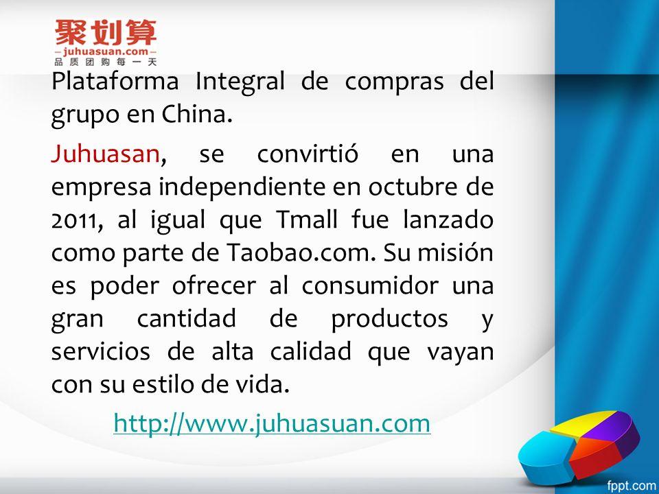 Plataforma Integral de compras del grupo en China. Juhuasan, se convirtió en una empresa independiente en octubre de 2011, al igual que Tmall fue lanz