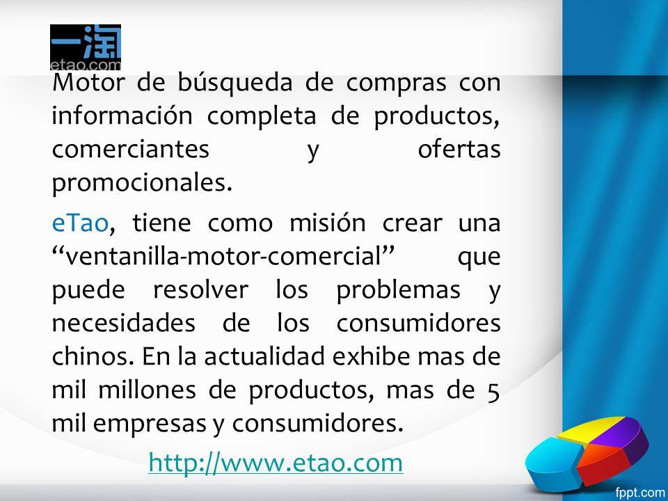 Motor de búsqueda de compras con información completa de productos, comerciantes y ofertas promocionales. eTao, tiene como misión crear una ventanilla