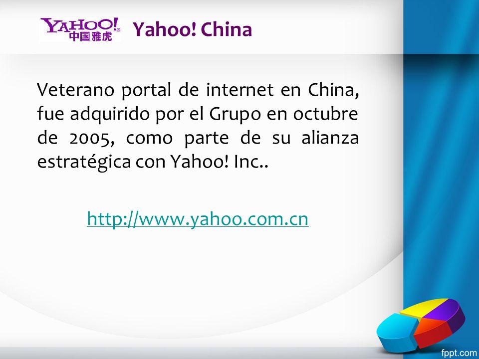 Yahoo! China Veterano portal de internet en China, fue adquirido por el Grupo en octubre de 2005, como parte de su alianza estratégica con Yahoo! Inc.