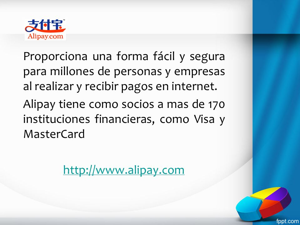 Proporciona una forma fácil y segura para millones de personas y empresas al realizar y recibir pagos en internet. Alipay tiene como socios a mas de 1