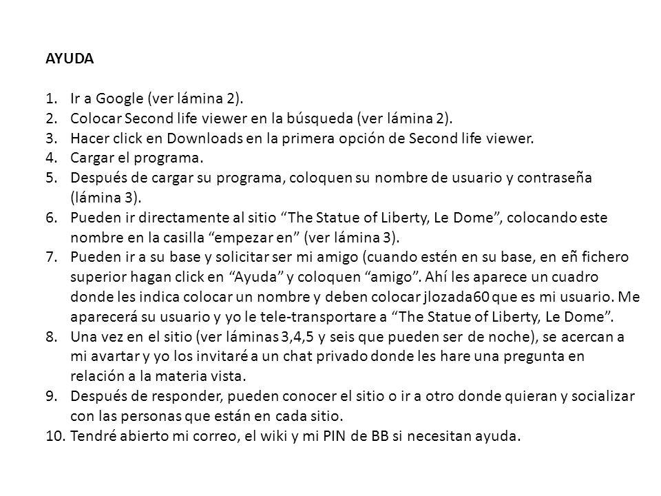 AYUDA 1.Ir a Google (ver lámina 2). 2.Colocar Second life viewer en la búsqueda (ver lámina 2). 3.Hacer click en Downloads en la primera opción de Sec