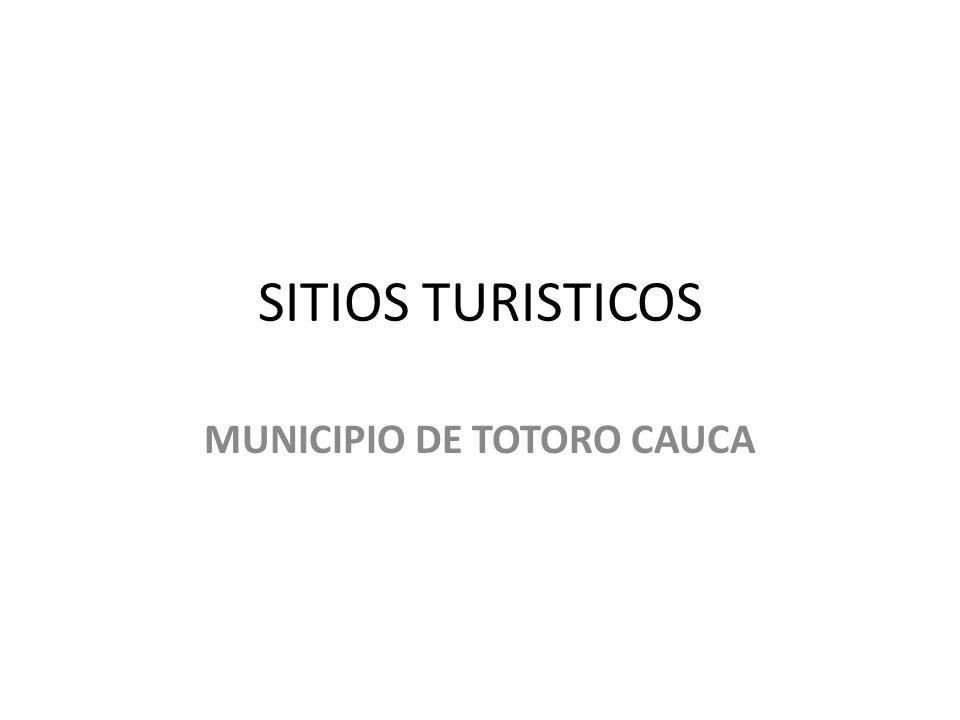 SITIOS TURISTICOS MUNICIPIO DE TOTORO CAUCA