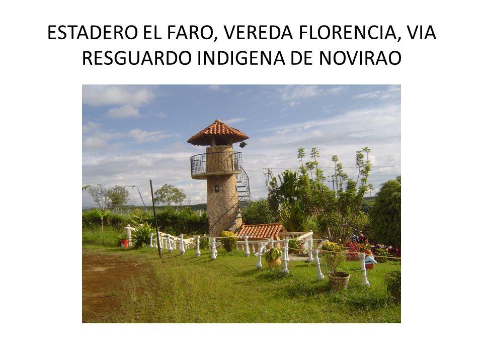 ESTADERO EL FARO, VEREDA FLORENCIA, VIA RESGUARDO INDIGENA DE NOVIRAO