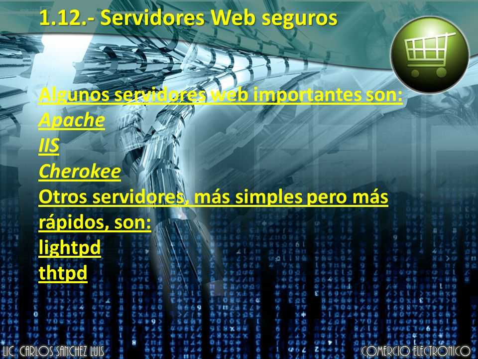 1.12.- Servidores Web seguros Algunos servidores web importantes son: Apache IIS Cherokee Otros servidores, más simples pero más rápidos, son: lightpd thtpd