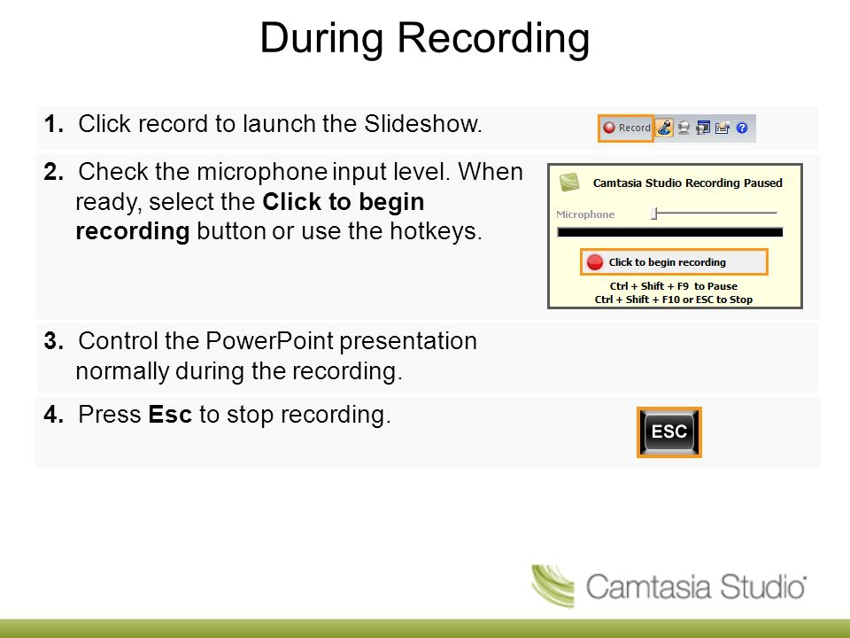 During Recording 1. Click record to launch the Slideshow. 2. Check the microphone input level. When ready, select the Click to begin recording button