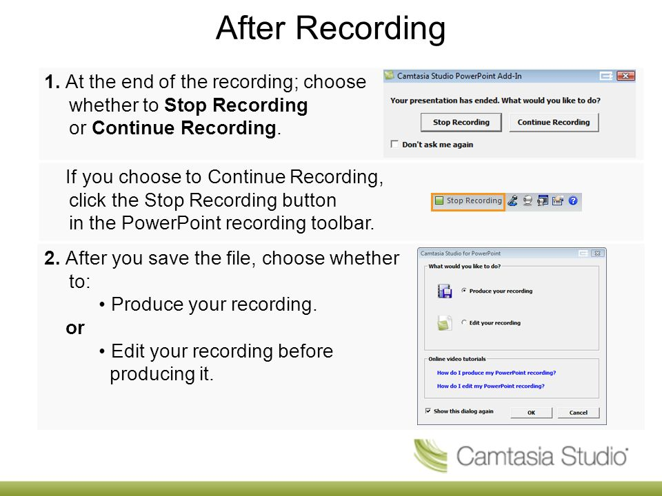 After Recording 1. At the end of the recording; choose whether to Stop Recording or Continue Recording. If you choose to Continue Recording, click the