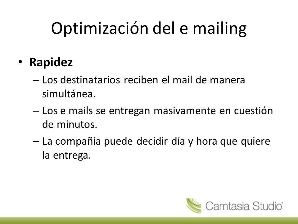 Optimización del e mailing Rapidez – Los destinatarios reciben el mail de manera simultánea.