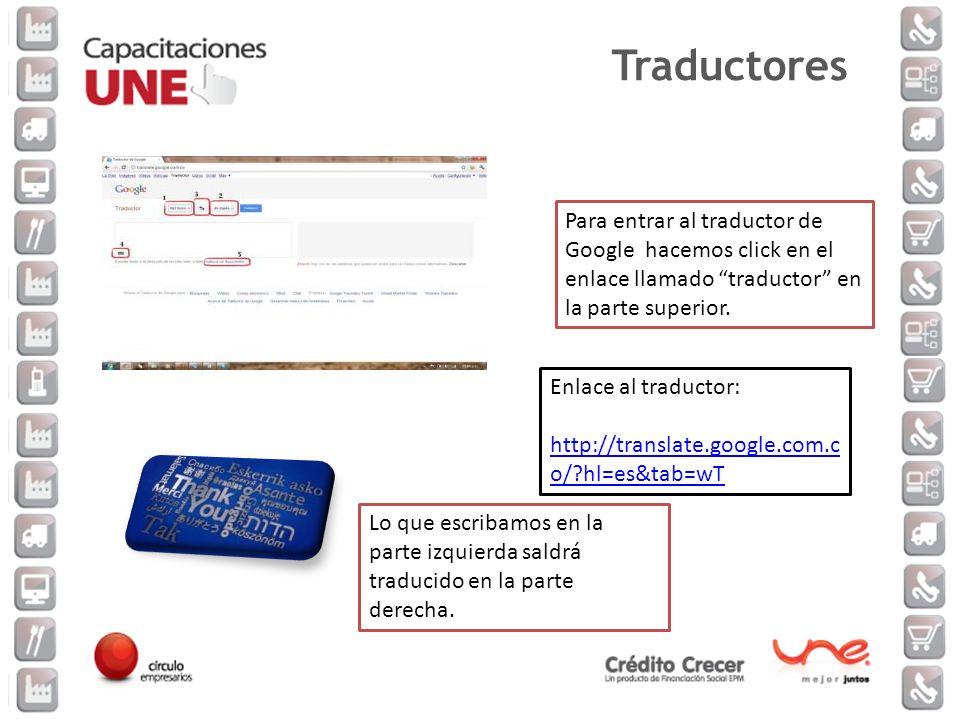 Para entrar al traductor de Google hacemos click en el enlace llamado traductor en la parte superior. Enlace al traductor: http://translate.google.com