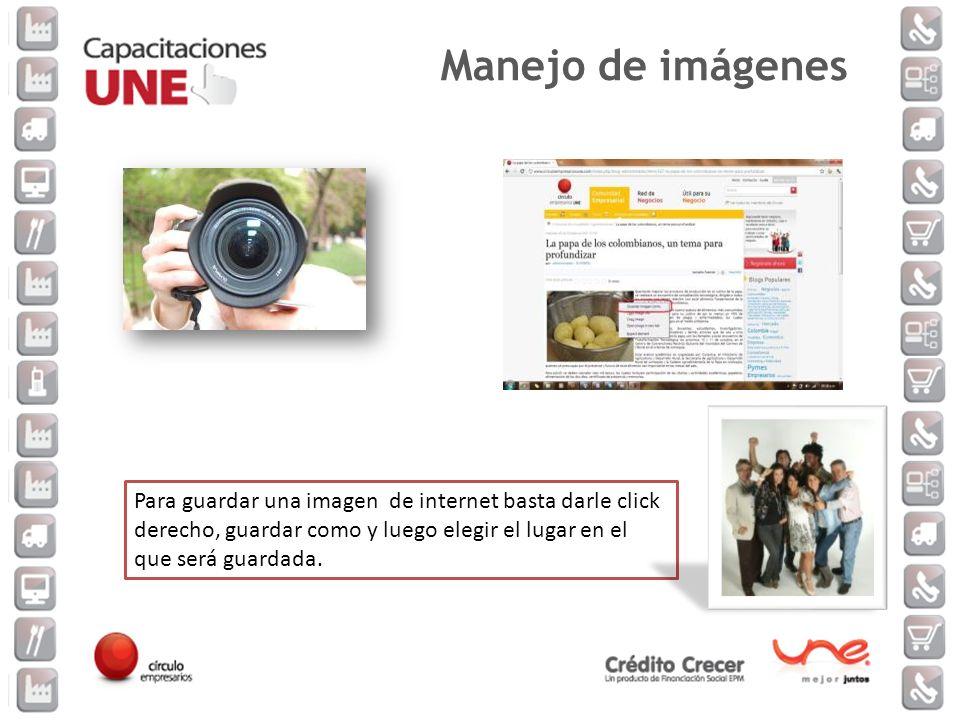 Para guardar una imagen de internet basta darle click derecho, guardar como y luego elegir el lugar en el que será guardada. Manejo de imágenes