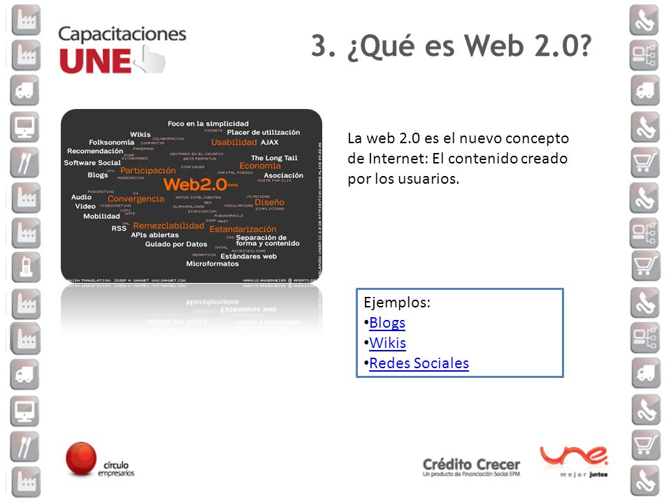 La web 2.0 es el nuevo concepto de Internet: El contenido creado por los usuarios. Ejemplos: Blogs Wikis Redes Sociales 3. ¿Qué es Web 2.0?