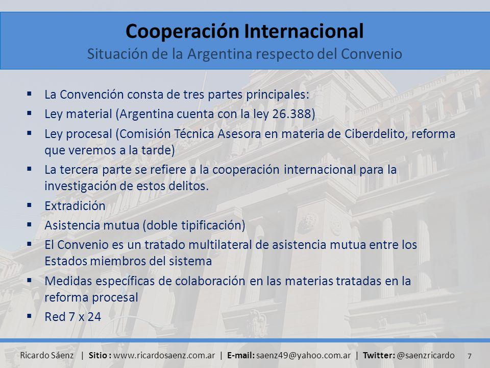 Cooperación Internacional Situación de la Argentina respecto del Convenio La Convención consta de tres partes principales: Ley material (Argentina cuenta con la ley 26.388) Ley procesal (Comisión Técnica Asesora en materia de Ciberdelito, reforma que veremos a la tarde) La tercera parte se refiere a la cooperación internacional para la investigación de estos delitos.