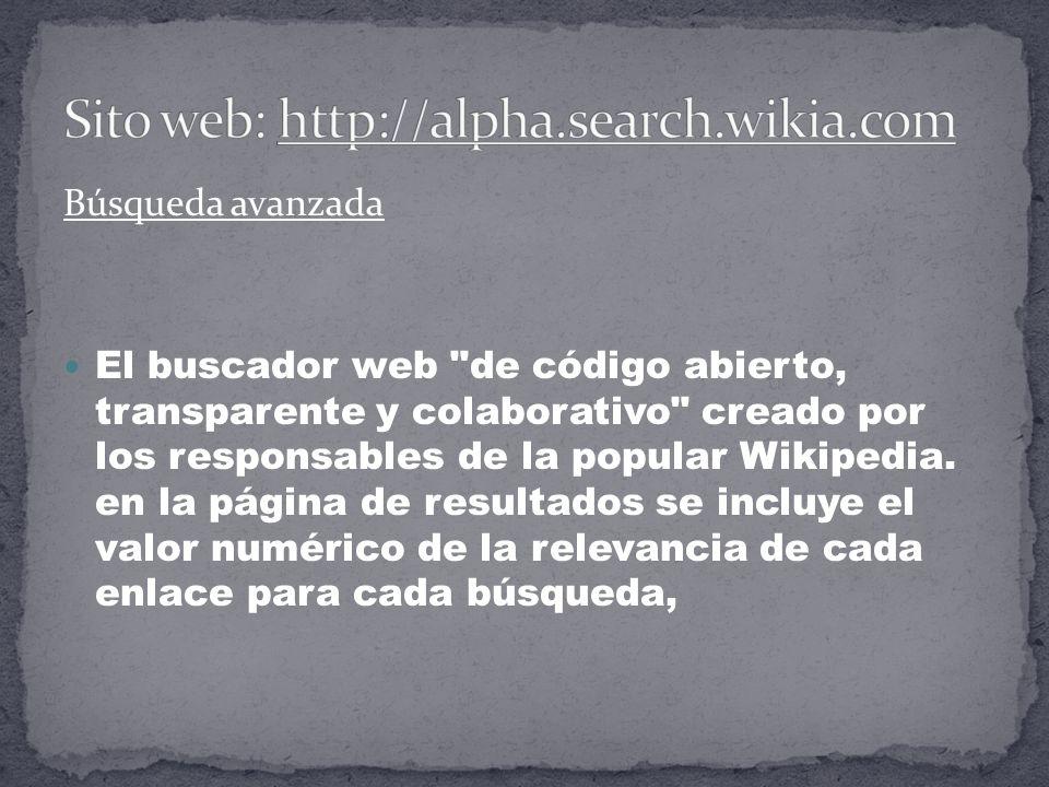 Búsqueda avanzada El buscador web de código abierto, transparente y colaborativo creado por los responsables de la popular Wikipedia.