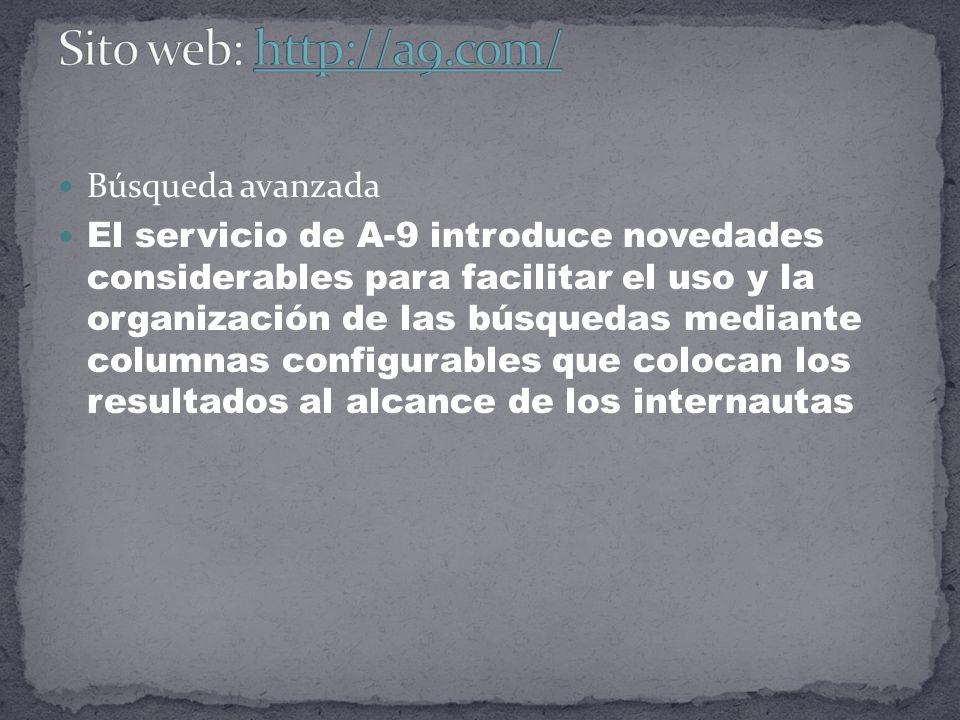 Búsqueda avanzada El servicio de A-9 introduce novedades considerables para facilitar el uso y la organización de las búsquedas mediante columnas configurables que colocan los resultados al alcance de los internautas