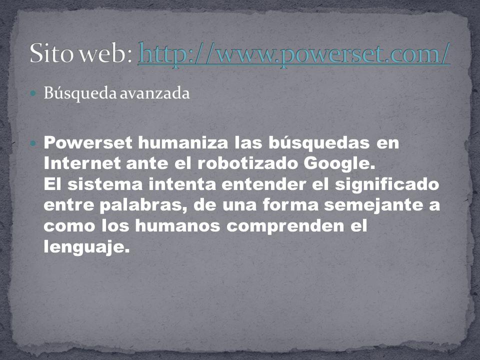 Búsqueda avanzada Powerset humaniza las búsquedas en Internet ante el robotizado Google.
