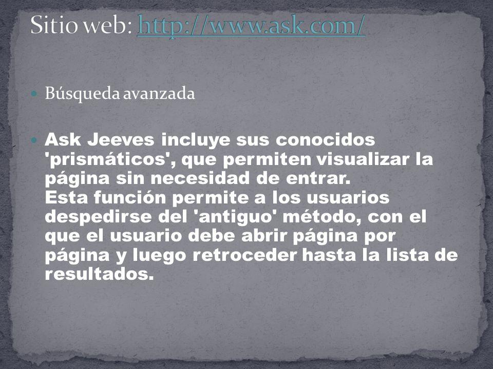 Búsqueda avanzada Ask Jeeves incluye sus conocidos prismáticos , que permiten visualizar la página sin necesidad de entrar.