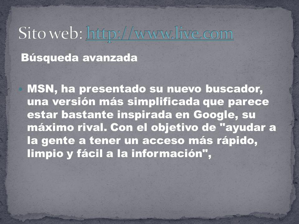 Búsqueda avanzada MSN, ha presentado su nuevo buscador, una versión más simplificada que parece estar bastante inspirada en Google, su máximo rival.
