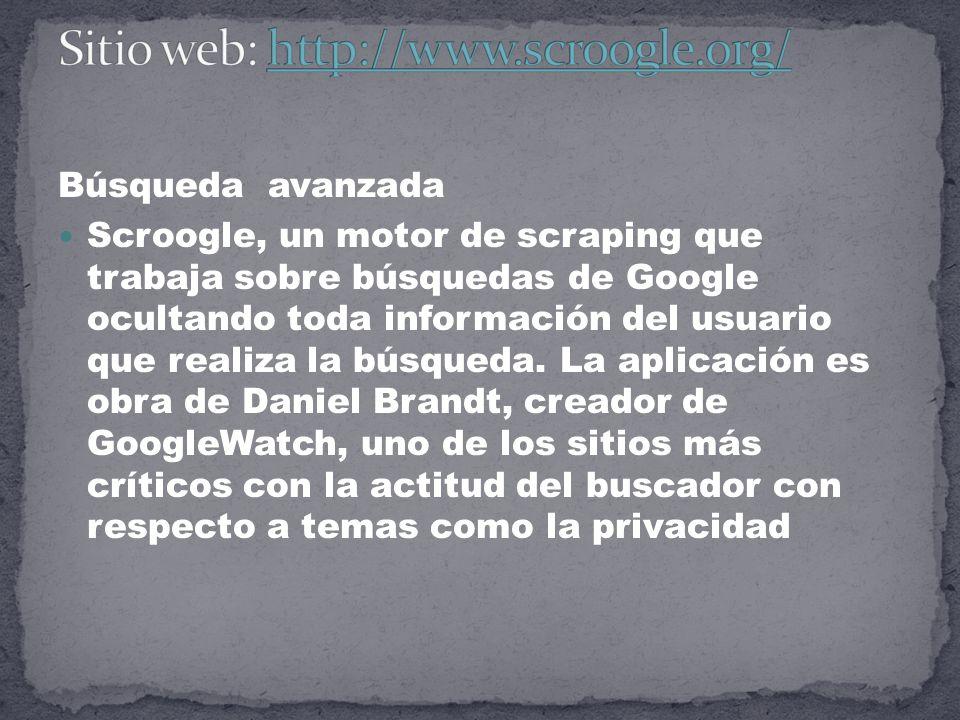 Búsqueda avanzada Scroogle, un motor de scraping que trabaja sobre búsquedas de Google ocultando toda información del usuario que realiza la búsqueda.