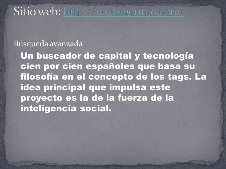 Búsqueda avanzada Un buscador de capital y tecnología cien por cien españoles que basa su filosofía en el concepto de los tags.