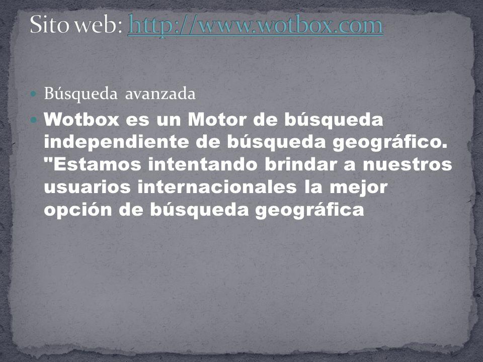 Búsqueda avanzada Wotbox es un Motor de búsqueda independiente de búsqueda geográfico.