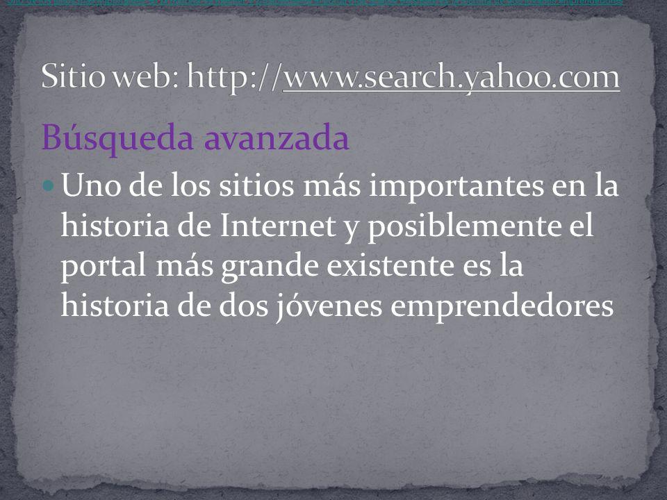 Búsqueda avanzada Uno de los sitios más importantes en la historia de Internet y posiblemente el portal más grande existente es la historia de dos jóvenes emprendedores