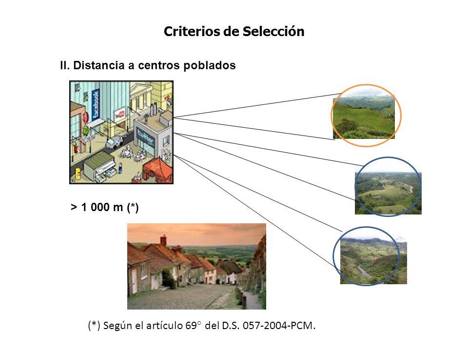 II. Distancia a centros poblados (*) Según el artículo 69° del D.S. 057-2004-PCM. > 1 000 m (*) Criterios de Selección