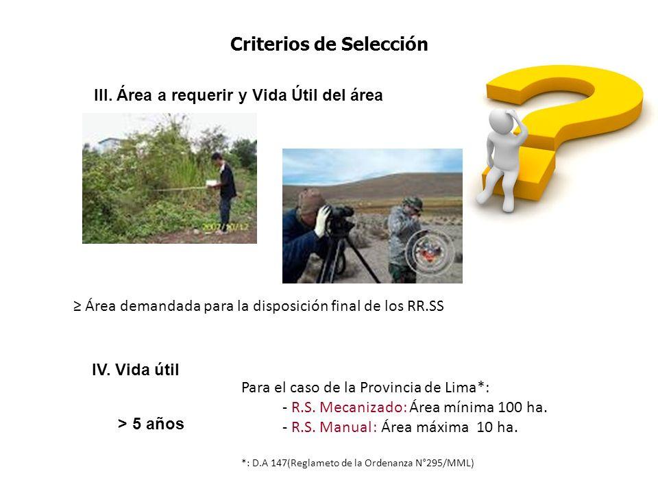 III. Área a requerir y Vida Útil del área IV. Vida útil Para el caso de la Provincia de Lima*: - R.S. Mecanizado: Área mínima 100 ha. - R.S. Manual: Á