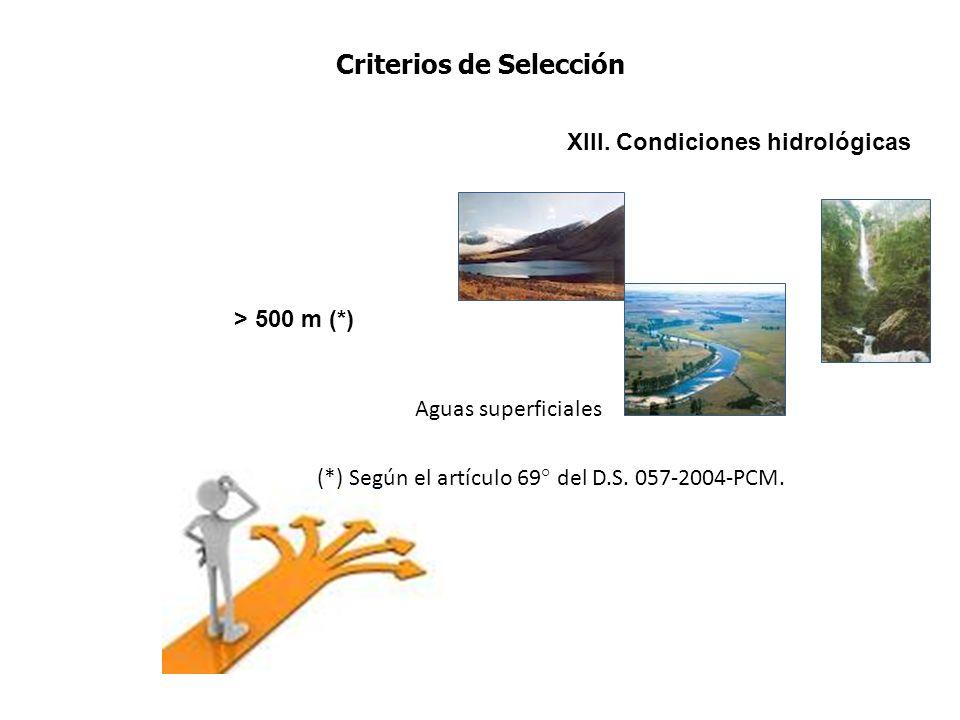XIII. Condiciones hidrológicas > 500 m (*) Aguas superficiales (*) Según el artículo 69° del D.S. 057-2004-PCM. Criterios de Selección