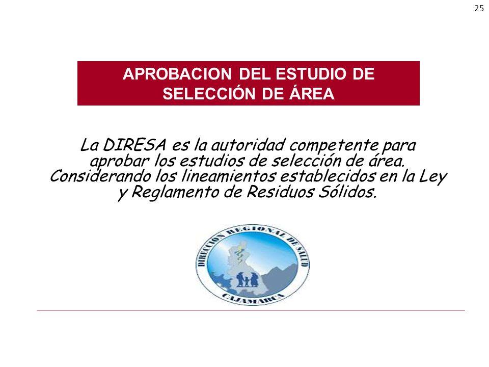 APROBACION DEL ESTUDIO DE SELECCIÓN DE ÁREA La DIRESA es la autoridad competente para aprobar los estudios de selección de área. Considerando los line