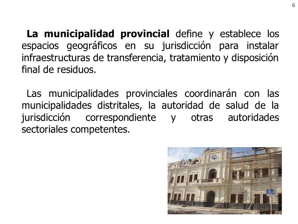 La municipalidad provincial define y establece los espacios geográficos en su jurisdicción para instalar infraestructuras de transferencia, tratamient