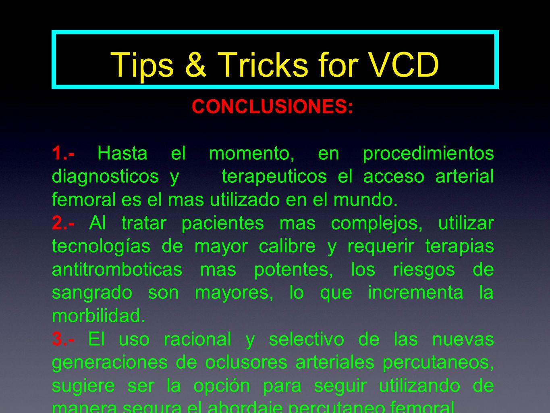 Tips & Tricks for VCD CONCLUSIONES: 1.- Hasta el momento, en procedimientos diagnosticos y terapeuticos el acceso arterial femoral es el mas utilizado en el mundo.