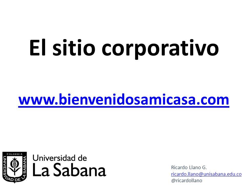 El sitio corporativo www.bienvenidosamicasa.com Ricardo Llano G.