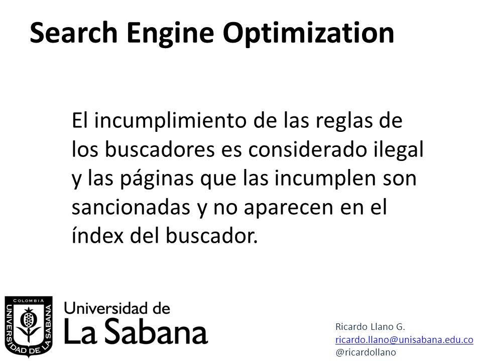 El incumplimiento de las reglas de los buscadores es considerado ilegal y las páginas que las incumplen son sancionadas y no aparecen en el índex del buscador.