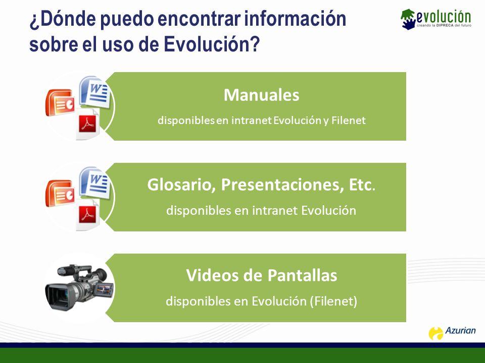 ¿Dónde puedo encontrar información sobre el uso de Evolución? Manuales disponibles en intranet Evolución y Filenet Glosario, Presentaciones, Etc. disp