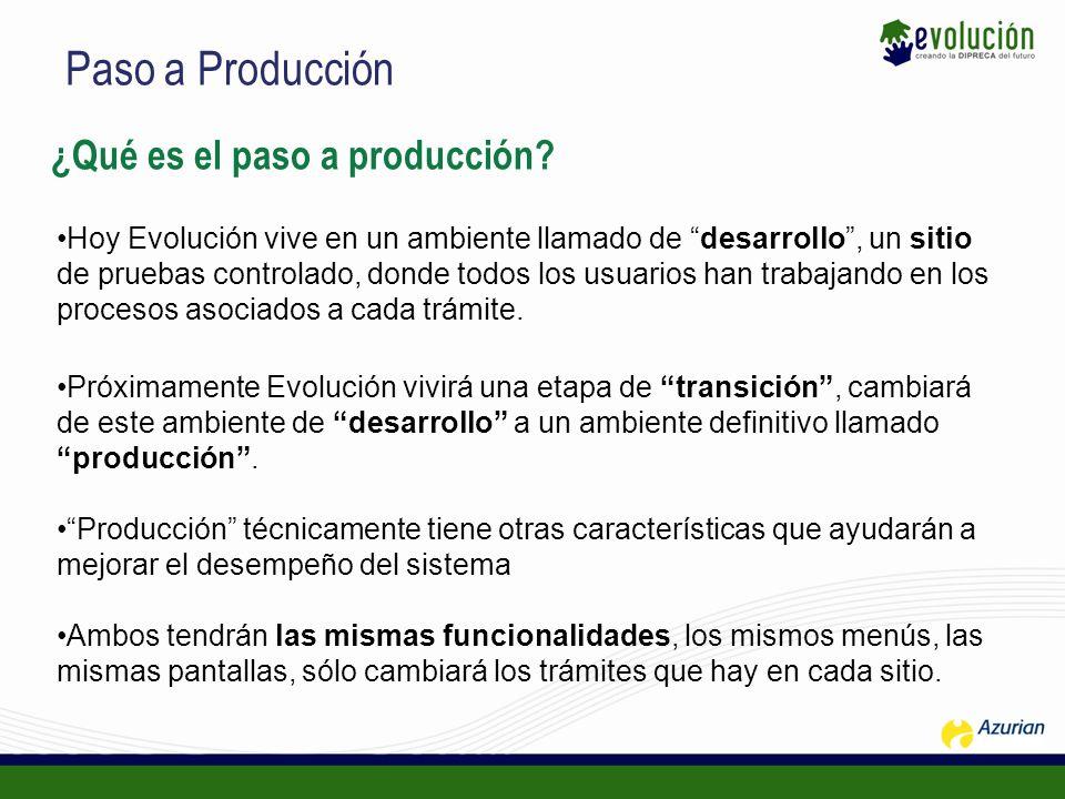¿Qué es el paso a producción? Hoy Evolución vive en un ambiente llamado de desarrollo, un sitio de pruebas controlado, donde todos los usuarios han tr