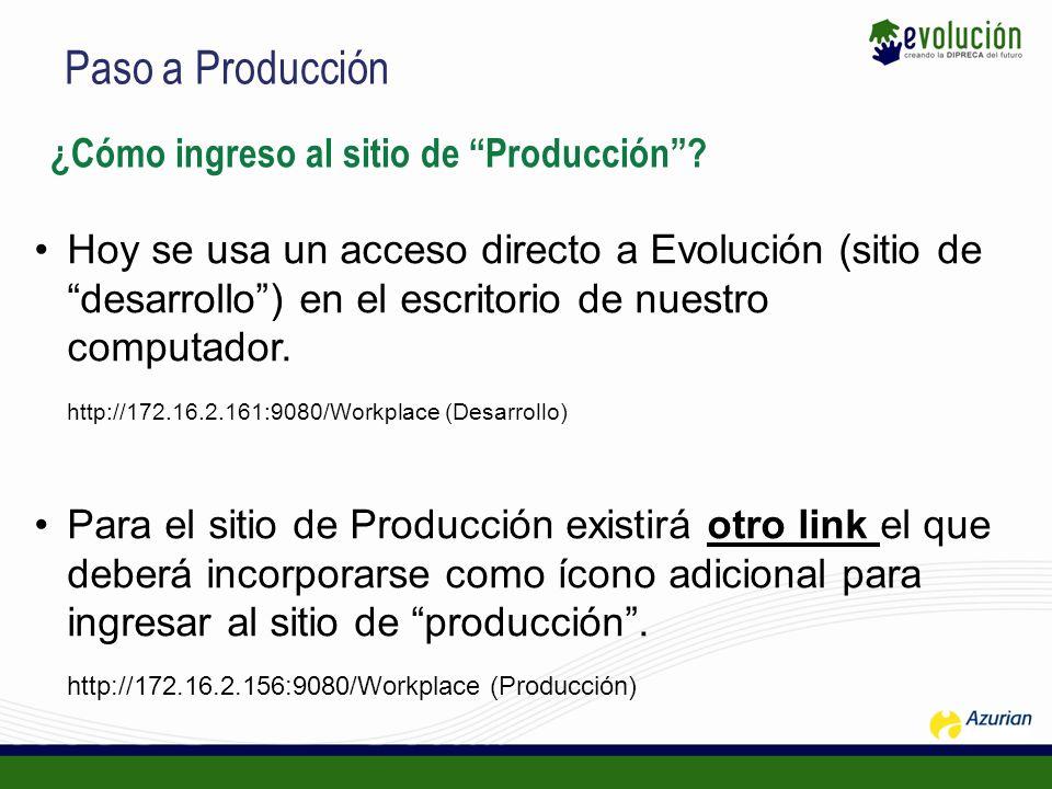 Paso a Producción ¿Cómo ingreso al sitio de Producción? Hoy se usa un acceso directo a Evolución (sitio de desarrollo) en el escritorio de nuestro com