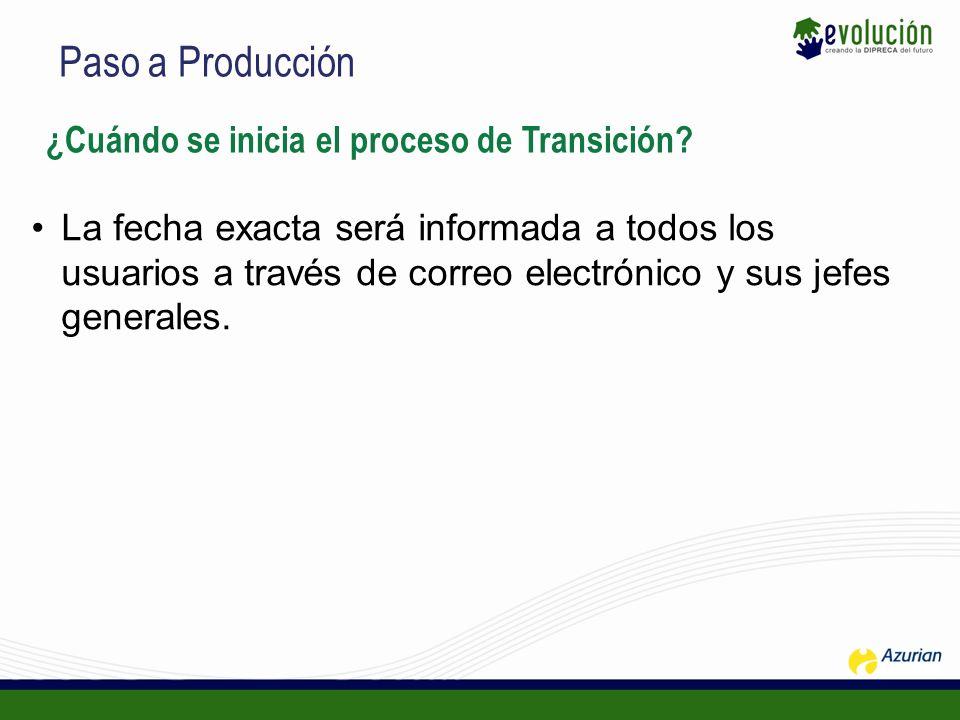 Paso a Producción ¿Cuándo se inicia el proceso de Transición? La fecha exacta será informada a todos los usuarios a través de correo electrónico y sus
