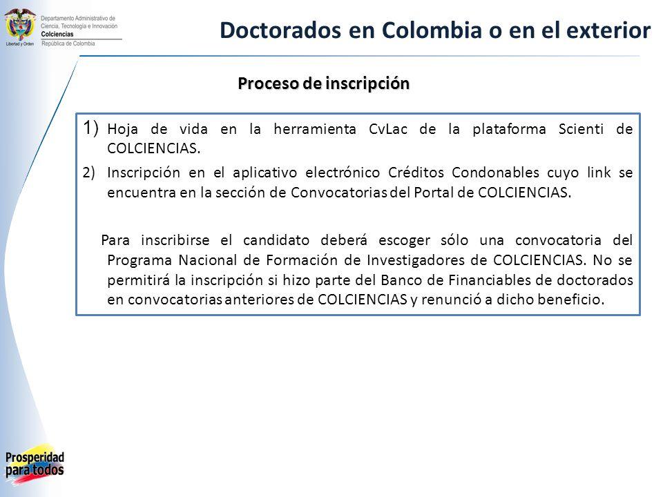 Doctorados en Colombia o en el exterior Proceso de inscripción 1) Hoja de vida en la herramienta CvLac de la plataforma Scienti de COLCIENCIAS.