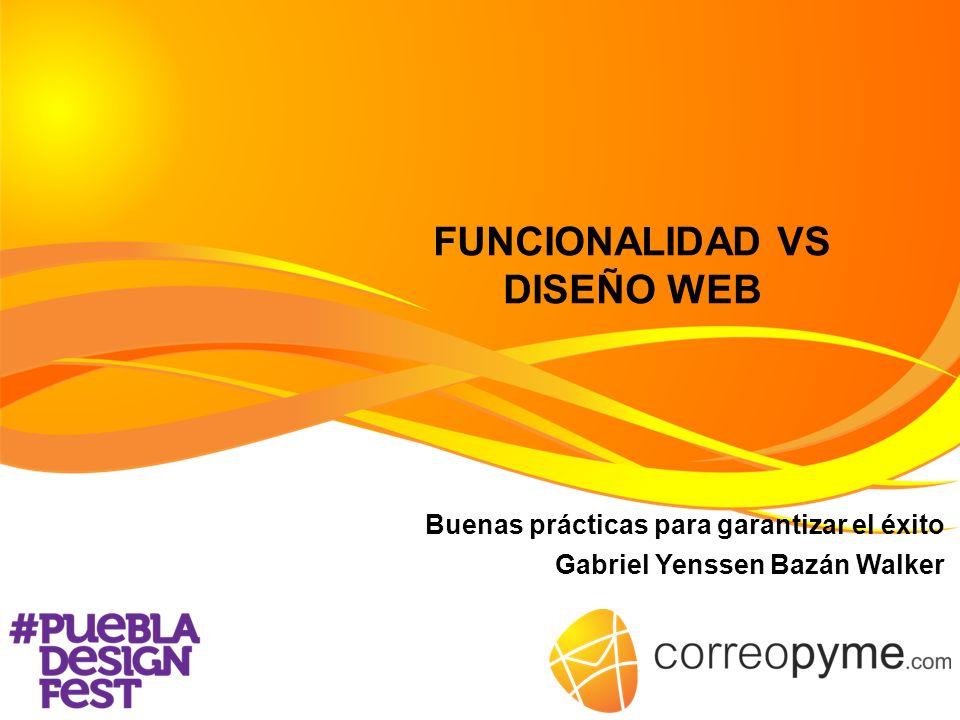 FUNCIONALIDAD VS DISEÑO WEB Buenas prácticas para garantizar el éxito Gabriel Yenssen Bazán Walker