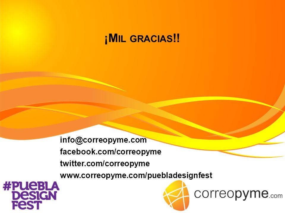 ¡M IL GRACIAS !! info@correopyme.com facebook.com/correopyme twitter.com/correopyme www.correopyme.com/puebladesignfest
