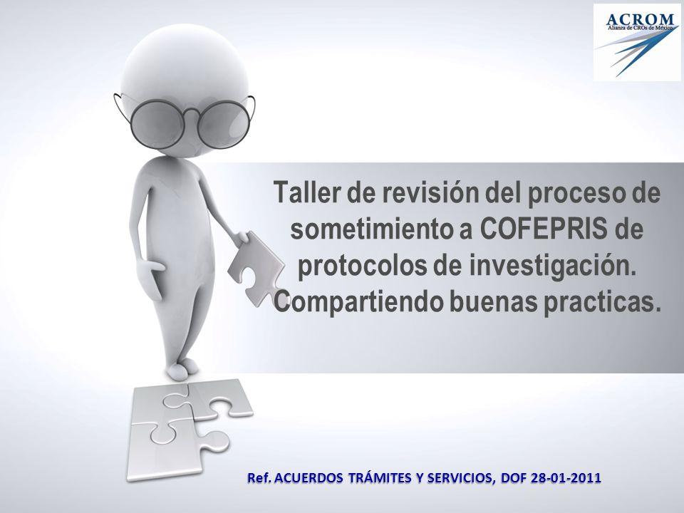 Taller de revisión del proceso de sometimiento a COFEPRIS de protocolos de investigación. Compartiendo buenas practicas. Ref. ACUERDOS TRÁMITES Y SERV